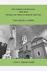 Libro Undécimo de Bautismos (1820-1824) Parroquia San Miguel Arcángel de Cabo Rojo: Transcripción y Análisis (Spanish Edition) Paperback