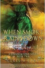 When Smoke Rains Down: A Kingdom Come Novel: The Legend of Shady Creek Trilogy (Volume 2) Paperback