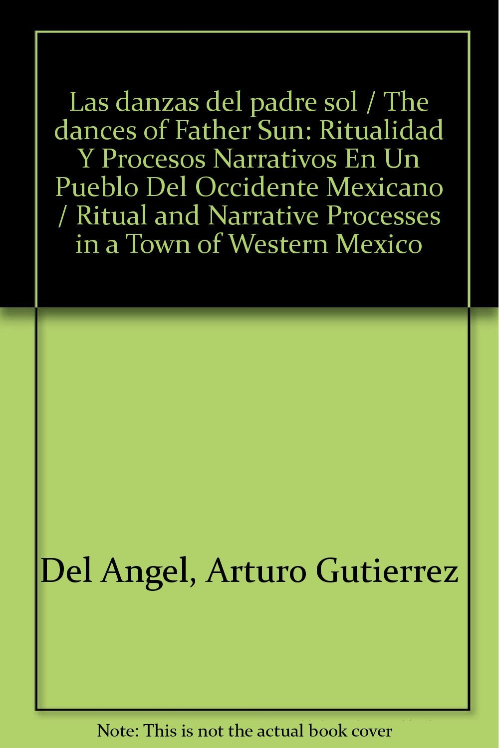 Read Online Las danzas del padre sol / The dances of Father Sun: Ritualidad Y Procesos Narrativos En Un Pueblo Del Occidente Mexicano / Ritual and Narrative Processes in a Town of Western Mexico (Spanish Edition) ebook