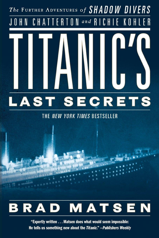 Titanic\'s Last Secrets: The Further Adventures of Shadow Divers John ...
