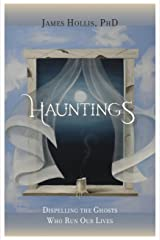 Hauntings: Dispelling the Ghosts Who Run Our Lives Kindle Edition