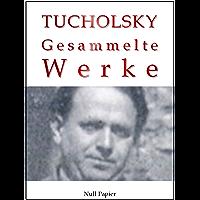 Kurt Tucholsky - Gesammelte Werke - Prosa, Reportagen