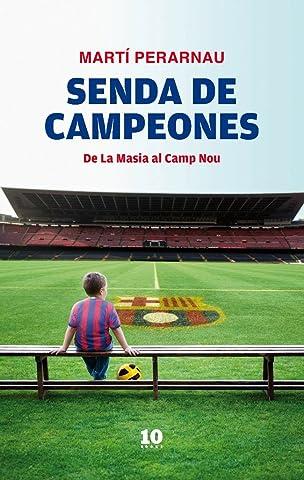 Senda de campeones: De La Masia al Camp Nou eBook: Grau, Martí ...