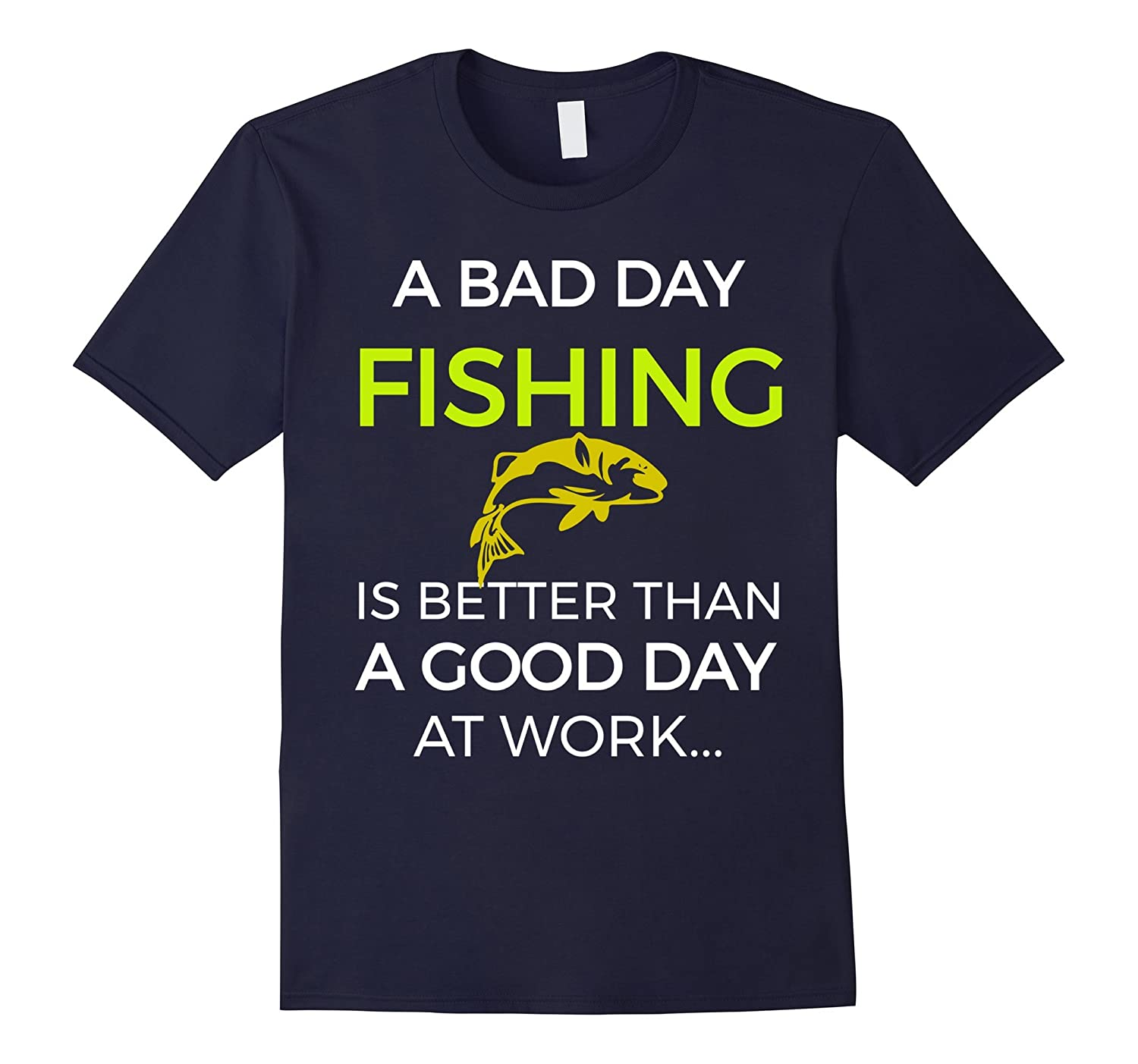 A Bad Day Fishing Is Better Than A Good Day At Work Shirt-FL
