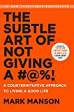 The Subtle Art of Not Giving a #@%!: A Counterintuitive Approach to Living a Good Life