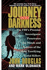 Journey Into Darkness: The FBI's Premier Investigator Penetrates the Minds and Motives of the Most Terrifying Serial Killers Paperback