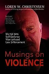 MUSINGS ON VIOLENCE: Martial Arts, Self-Defense, Law Enforcement, Warriorhood