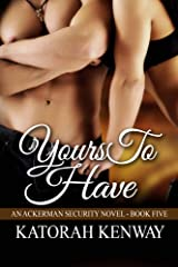 Yours to Have (An Ackerman Security Novel Book 5) Kindle Edition