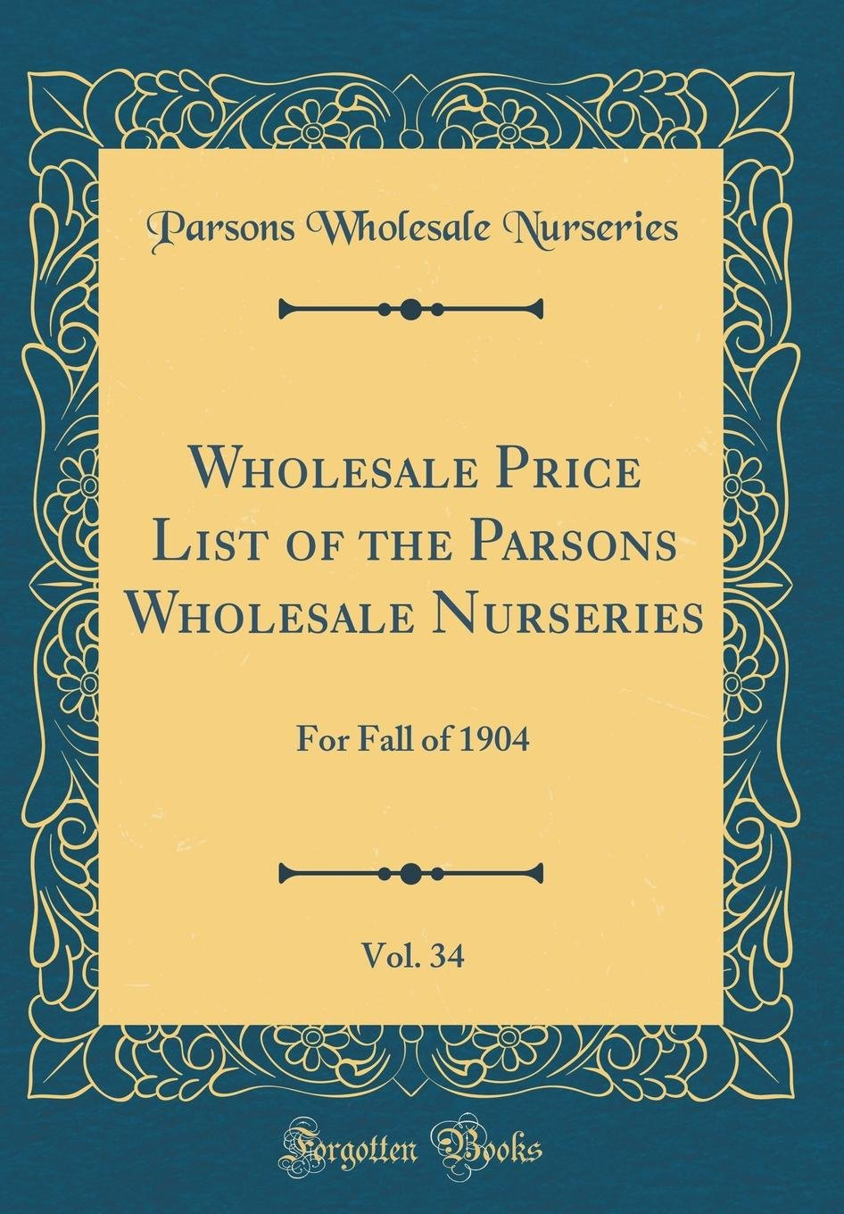 Download Wholesale Price List of the Parsons Wholesale Nurseries, Vol. 34: For Fall of 1904 (Classic Reprint) ebook