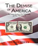 The Demise of America: The Coming Breakup of the United States and What Will Replace It
