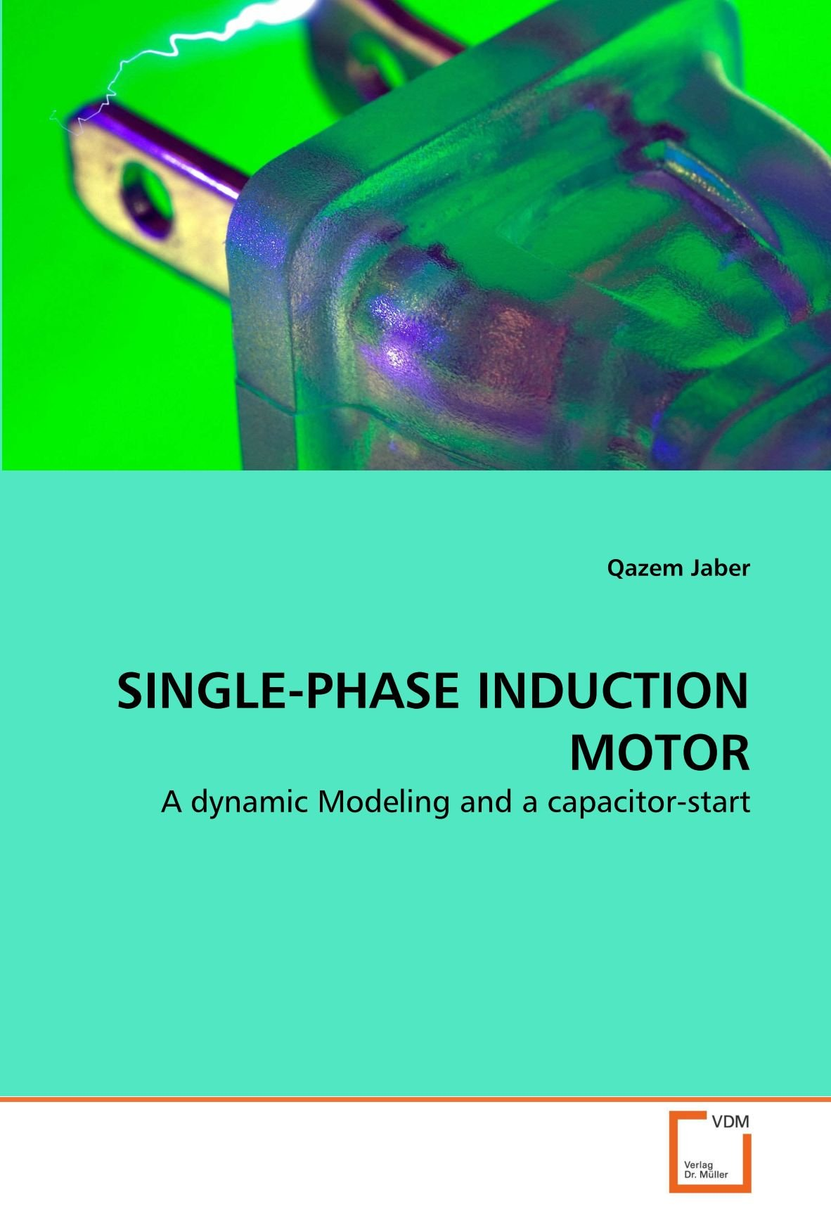 Buy SINGLE-PHASE INDUCTION MOTOR: A dynamic Modeling and a capacitor ...