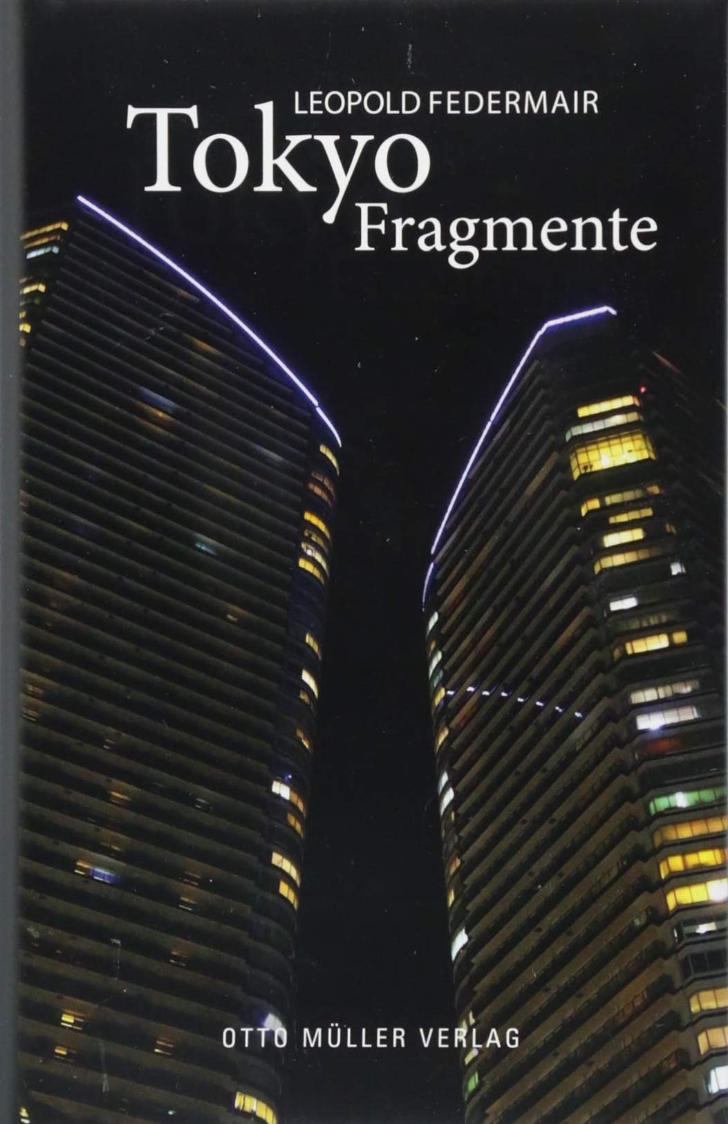 Tokyo Fragmente Gebundenes Buch – 27. August 2018 Leopold Federmair Müller Otto 3701312648