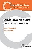 La récidive en droits de la concurrence: L'ouvrage synthétise les questions essentielles soulevées par  la récidive en droits de la concurrence et comprend ... (Competition Law/Droit de la concurrence)