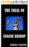THE TRIAL OF EUGENE BISHOP