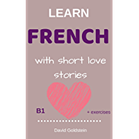 Learn French with short love stories: level B1 , with exercises (French Edition)