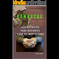 Kombucha : Guia definitivo para iniciantes (SAÚDE E NUTRIÇÃO)