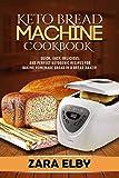 Keto Bread Machine Cookbook: Quick, Easy, Delicious, and Perfect Ketogenic Recipes for Baking Homemade Bread in a Bread…