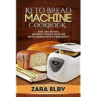 Keto Bread Machine Cookbook: Quick, Easy, Delicious, and Perfect Ketogenic Recipes for Baking Homemade Bread in a Bread Maker!