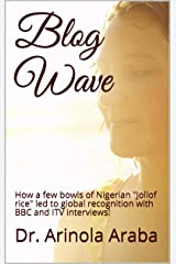 """Blog Wave: How a few bowls of Nigerian """"Jollof rice"""" led to global recognition with BBC and ITV interviews! Kindle Edition"""