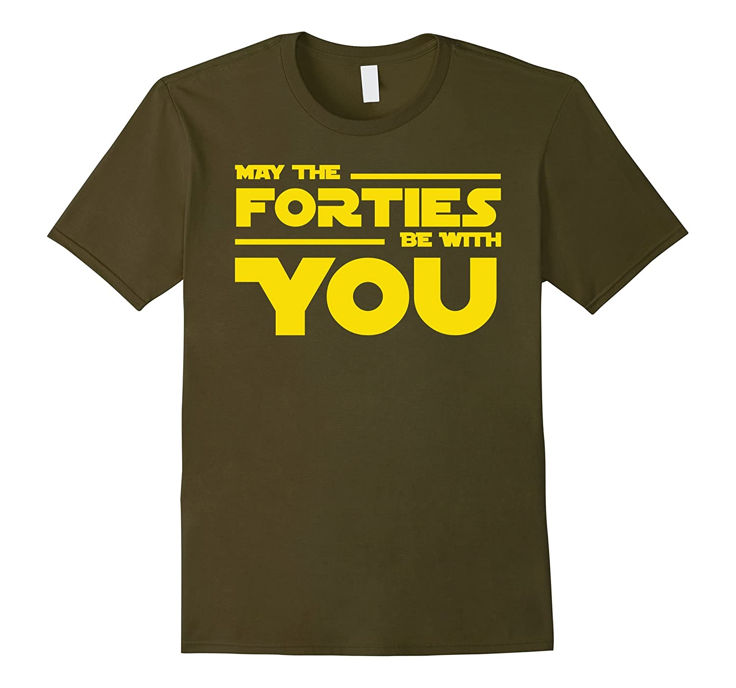 40th Birthday May The Forties Be With You Shirt-ah my shirt one gift