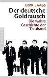 Der deutsche Goldrausch: Die wahre Geschichte der Treuhand (German Edition)