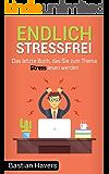 Endlich Stressfrei: Das letzte Buch, das Sie zum Thema Stress lesen werden