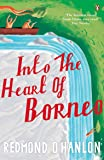 Into the Heart of Borneo: An Account of a Journey Made In 1983 to the Mountains of Batu Tiban with Ja