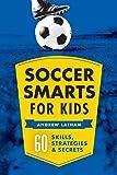 Soccer Smarts for Kids: 60 Skills, Strategies, and Secrets