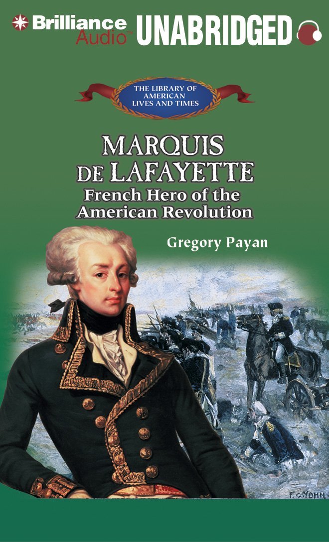 Marquis de Lafayette: French Hero of the American Revolution (The Library of American Lives and Times Series)