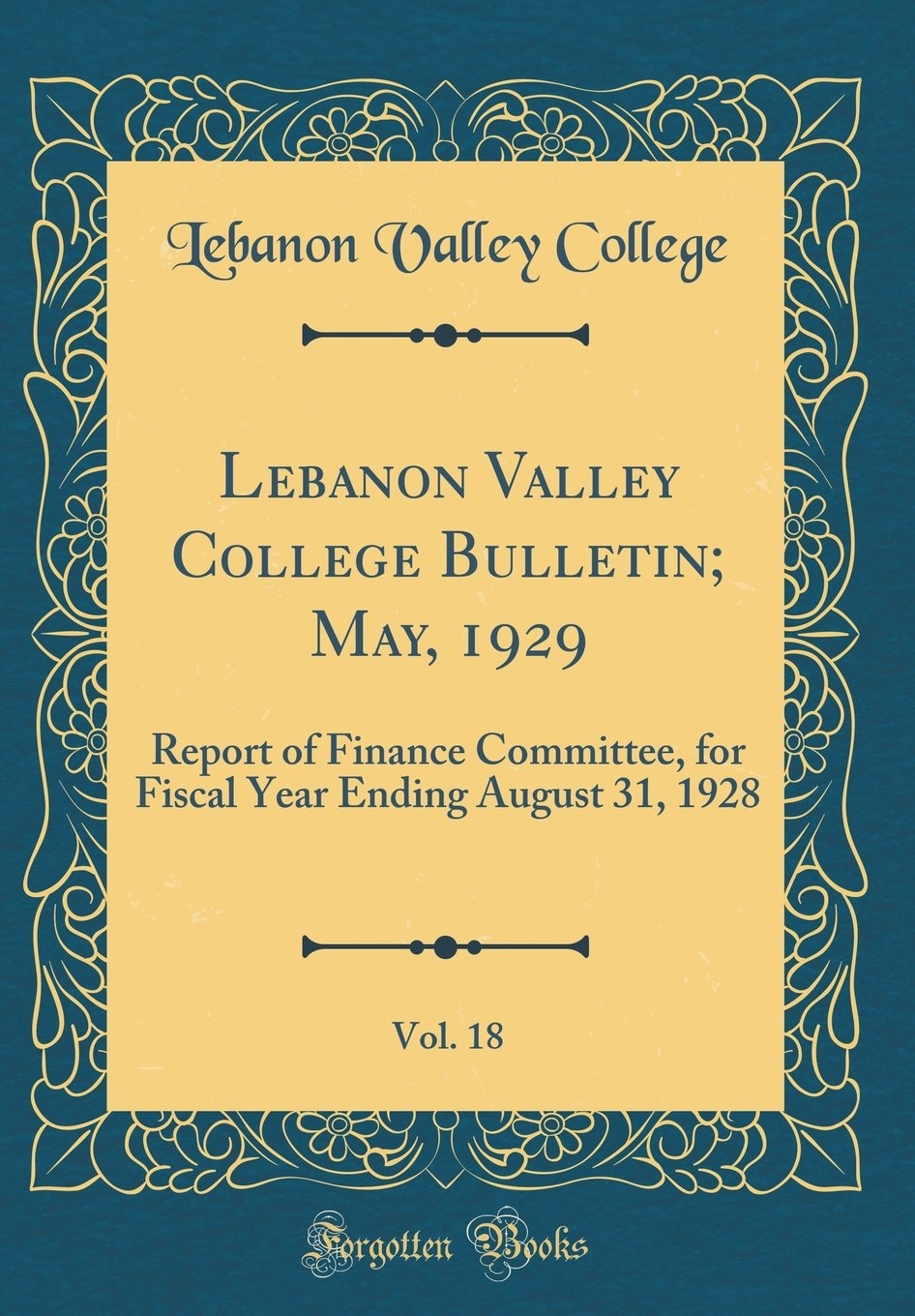 Lebanon Valley College Bulletin; May, 1929, Vol. 18: Report of Finance Committee, for Fiscal Year Ending August 31, 1928 (Classic Reprint) ebook