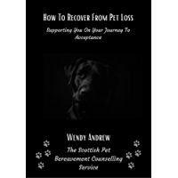 How To Recover From Pet Loss: Supporting You On Your Journey To Acceptance (English Edition)