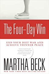 The Four-Day Win: End Your Diet War and Achieve Thinner Peace Kindle Edition
