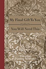 End of Life Planning Workbook : You Will Need This: Ensuring Your Loved Ones Have The Information Needed to Settle Your Affairs Paperback