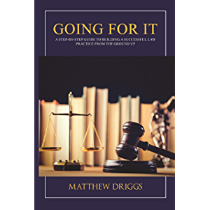 Going For It: A Step-by-Step Guide to Building a Successful Law Practice From the Ground Up