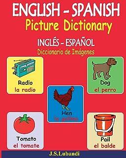 ENGLISH – SPANISH Picture Dictionary (INGLÉS - ESPAÑOL Diccionario de Imágenes) (Spanish Edition