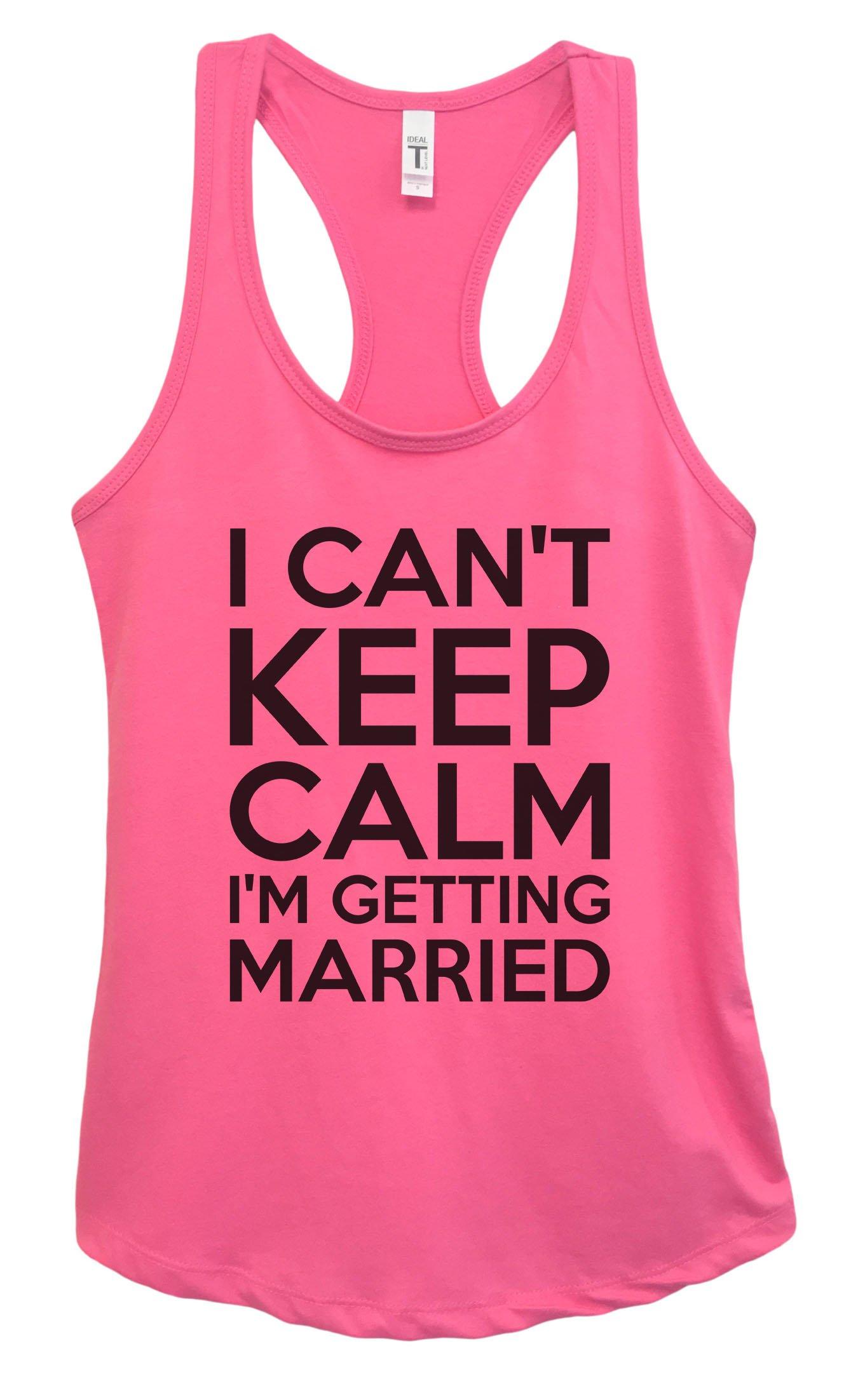 Womens Basic Wedding Tank Top ''I Can't Keep Calm I'm Getting Married'' Funny Threadz XX-Large, Fuchsia