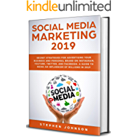 SOCIAL MEDIA MARKETING 2019: Secret Strategies for Advertising Your Business and Personal Brand On Instagram, YouTube, Twitter, And Facebook. A Guide to being an Influencer of Millions In 2019