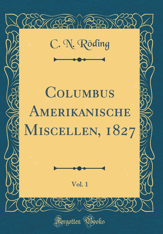 Read Online Columbus Amerikanische Miscellen, 1827, Vol. 1 (Classic Reprint) (German Edition) PDF