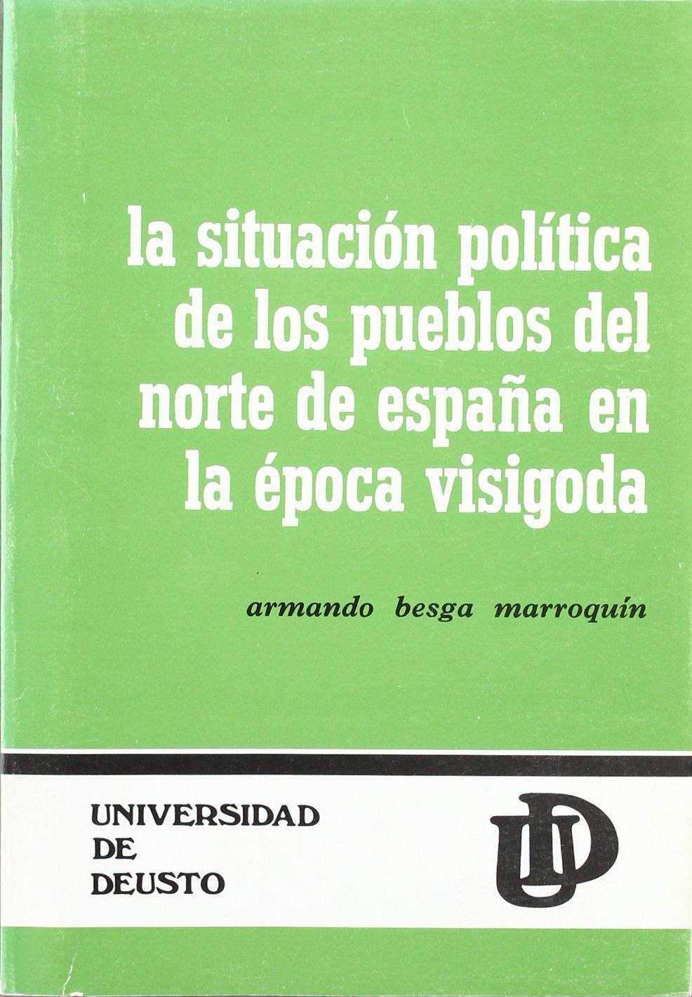 La Situación Política de los Pueblos del Norte de España en la Época Visigoda - Armando Besga Marroquín Arqueología: Amazon.es: Marcos Muñoz, José L: Libros