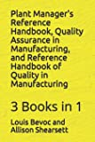 Plant Manager's Reference Handbook, Quality Assurance in Manufacturing, and Reference Handbook of Quality in Manufacturing: 3 Books in 1