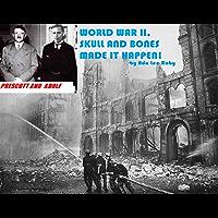 WORLD WAR II, SKULL AND BONES MADE IT HAPPEN ! (English Edition)