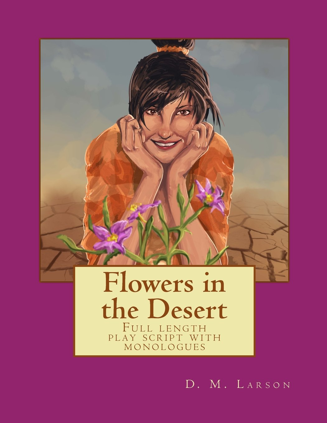 Flowers In The Desert: Full Length Play Script With Monologues
