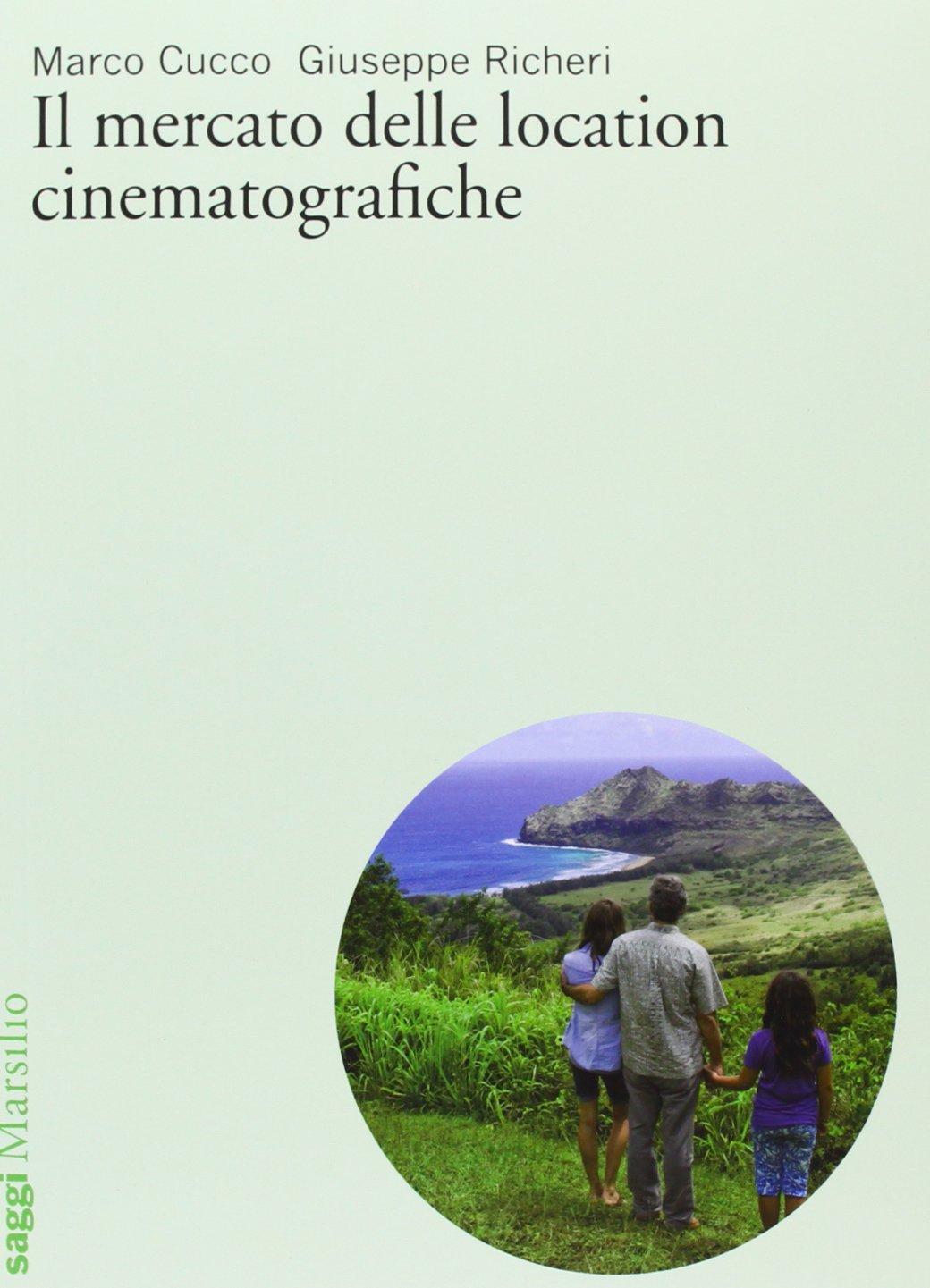 Il mercato delle location cinematografiche Copertina flessibile – 20 nov 2013 Marco Cucco Giuseppe Richeri Marsilio 8831717057
