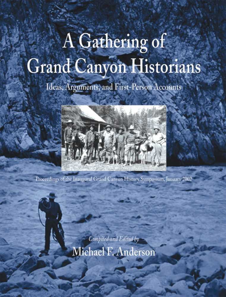 A Gathering of Grand Canyon Historians: Ideas, Arguments, and First-Person Accounts (Monograph (Grand Canyon Association)) ebook