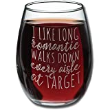 I Like Long Romantic Walks at Target Funny Wine Glass 15oz - Unique Gift Idea for Her, Mom, Wife, Girlfriend, Sister, Grandmother, Aunt - Perfect Birthday Gifts for Women - Evening Mug