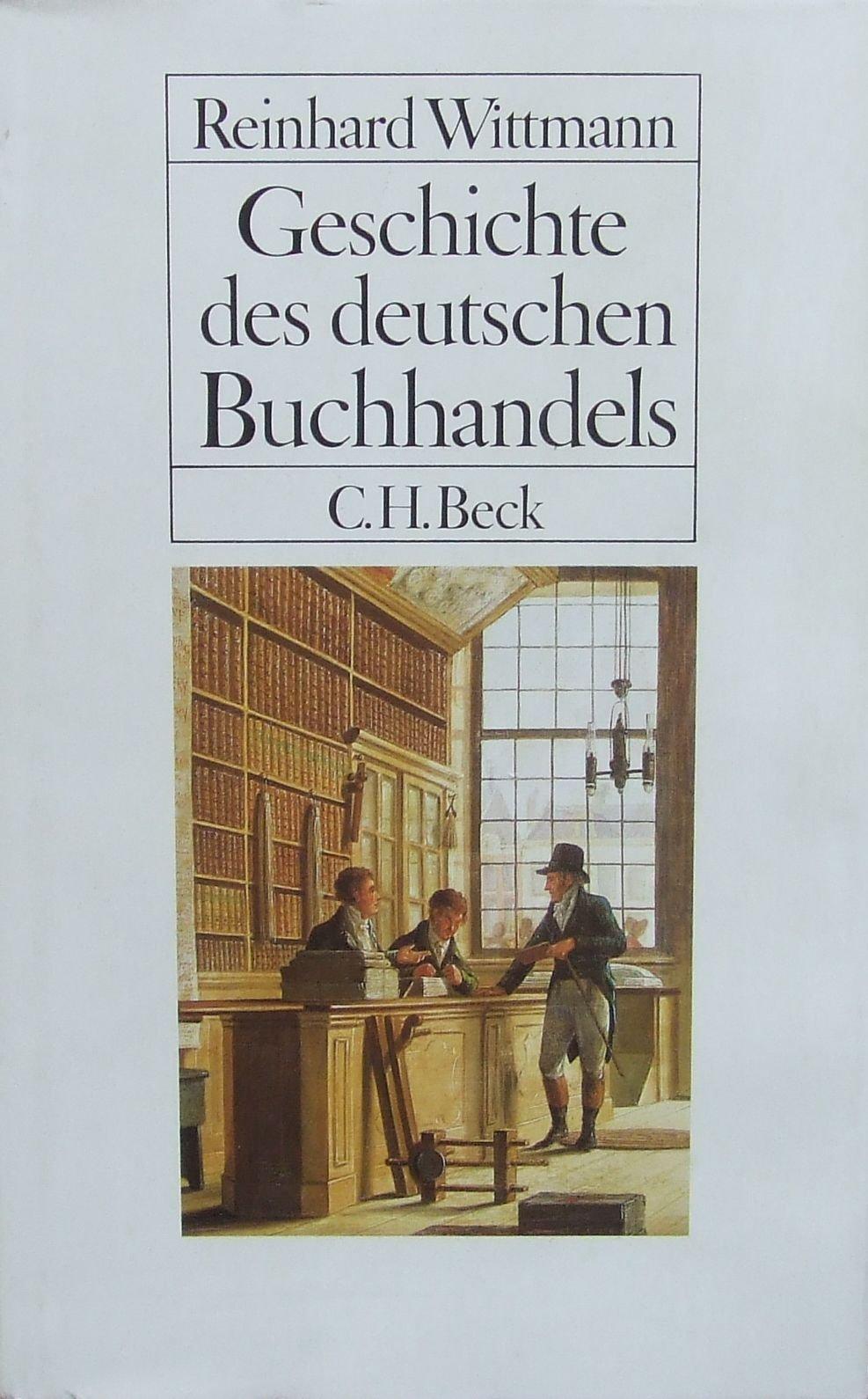 Geschichte des deutschen Buchhandels Gebundenes Buch – 1991 Reinhard Wittmann C.H. Beck Verlag 3406354254 MAK_GD_9783406354250