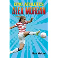 Epic Athletes: Alex Morgan (Epic Athletes, 2)