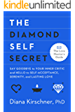 The Diamond Self Secret: Say Goodbye to Your Inner Critic and Hello to Self-Acceptance, Serenity, and Lasting Love (The Love Mentor's Guide)