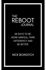 The Reboot Journal: 28 days to be more mindful, think differently, and be better Kindle Edition