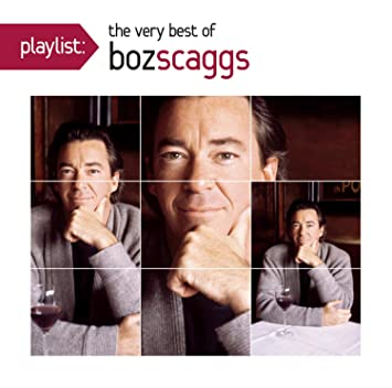 Boz Scaggs Playlist The Very Best Of Boz Scaggs Amazon Com Music
